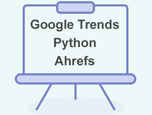 Find Keyword Opportunities with Google Trends, Python and Ahrefs