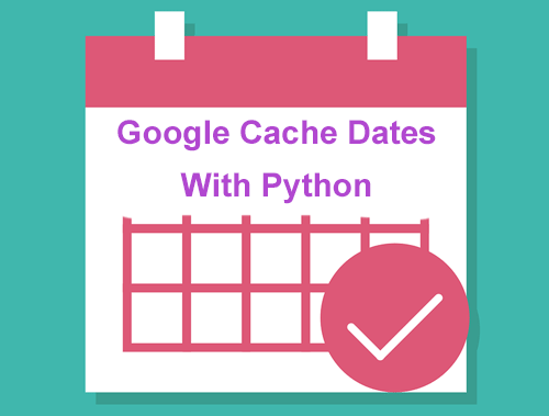 SEOs Can Retrieve the Google Cache Date for URLs Using Python