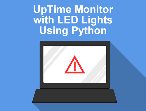 Light Up UpTime Monitor With LEDs and LCD Screen Using Python